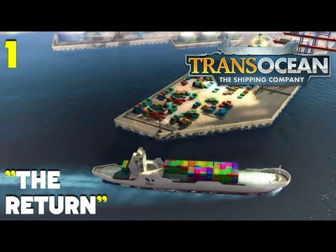 "Playing TransOcean: The Shipping Company #1 ""The Return"""