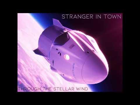 Stranger In Town - Through the stellar wind