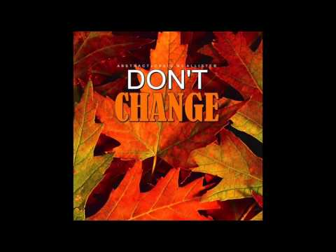 Abstract-  Don't Change (Prod. by Craig McAllister)