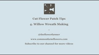 Cut flower Patch Tips- 4. Willow Wreath Making