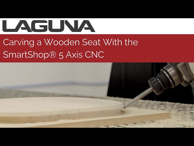 Carving a Wooden Seat With the SmartShop® 5 Axis CNC Machine | Laguna Tools