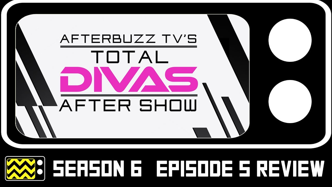 Download Total Divas Season 6 Episode 5 Review & After Show | AfterBuzz TV