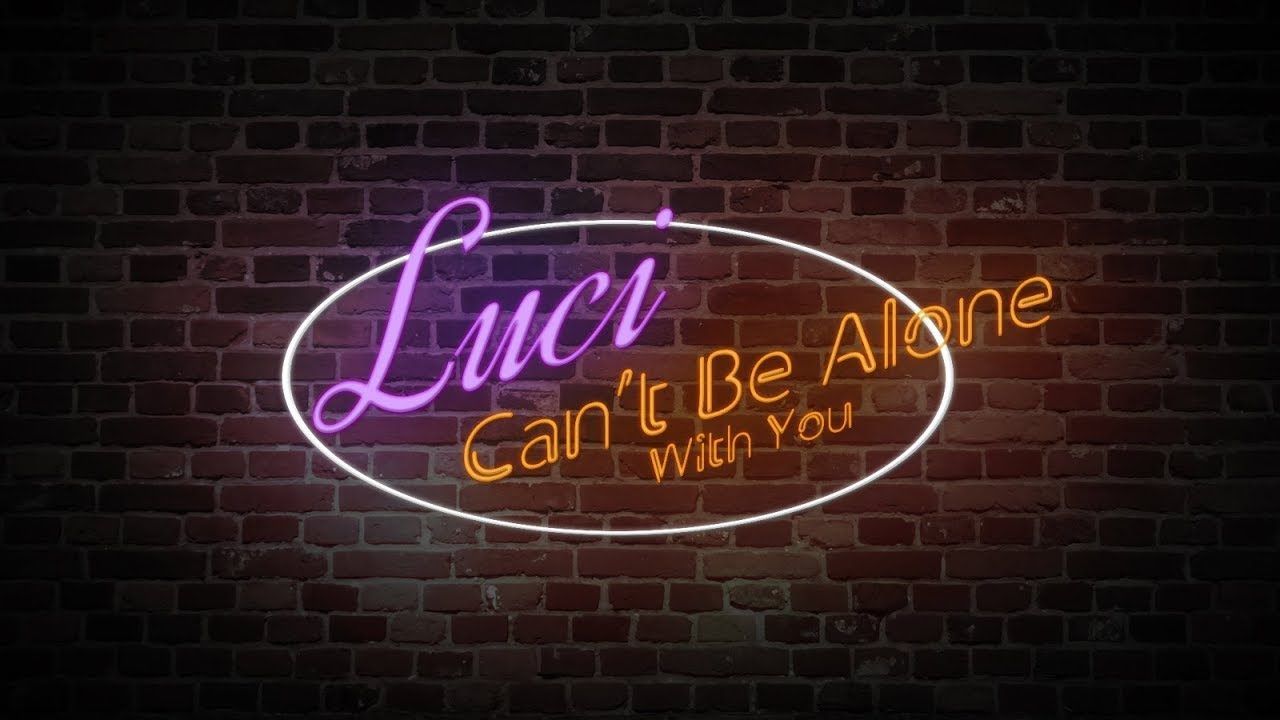 Luci Cant Be Alone With You Lyric Video Youtube