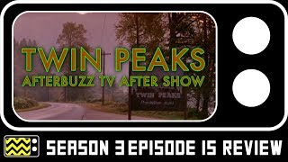 Twin Peaks Season 3 Episode 15 Review & AfterShow | AfterBuzz TV