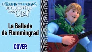 La Reine des Neiges: Joyeuses fêtes avec Olaf - La Ballade de Flemmingrad (Cover)