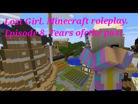 Lost girl. (minecraft roleplay) Episode 8. Tears of the past.