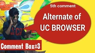 Comment Box#3 | Alternate of UC BROWSER | Your Lovely Comments