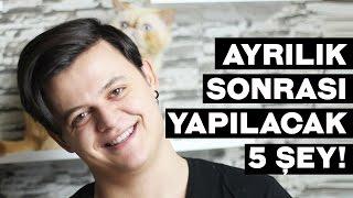 AYRILIK SONRASI YAPILACAK 5 ŞEY!