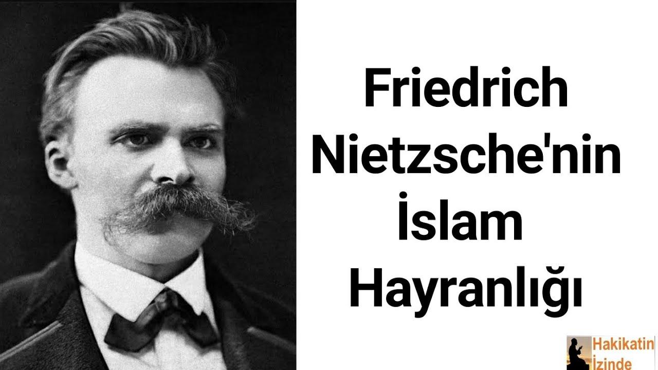 Filozof Nietzsche'nin İslam Hayranlığı