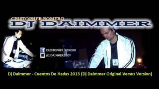 Dj Daimmer - Cuentos De Hadas 2013 (Dj Daimmer Original Versus Version)