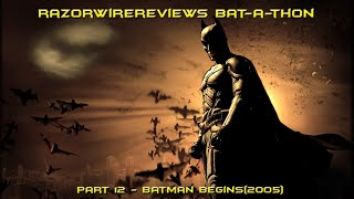 RazorwireReviews Bat-a-thon Part 12 - Batman Begins(2005)