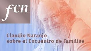 Claudio Naranjo sobre el Encuentro de Familias
