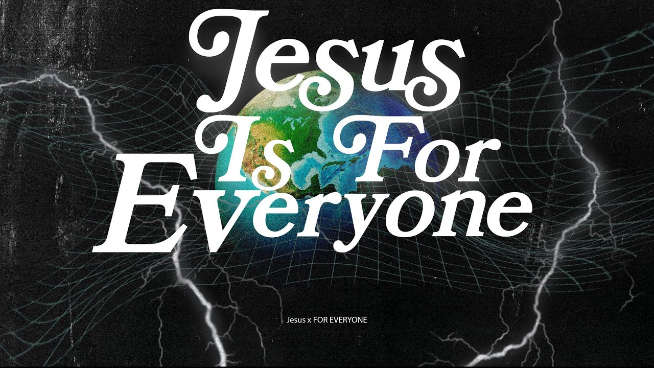 Jesus Is For Everyone [Part 2]