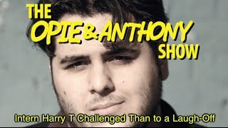 Opie & Anthony: Intern Harry T Challenged Than to a Laugh Off (09/21, 10/18 & 10/20/05)