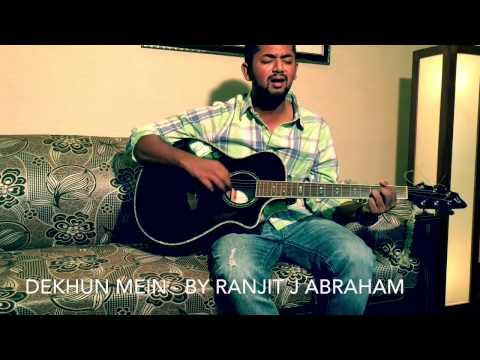 Dekhun mein |  Ranjit J Abraham