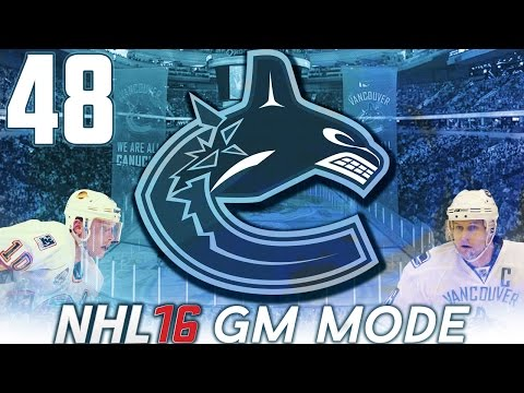 "NHL 16 - Vancouver Canucks GM Mode #48 ""End Of The Road?"""