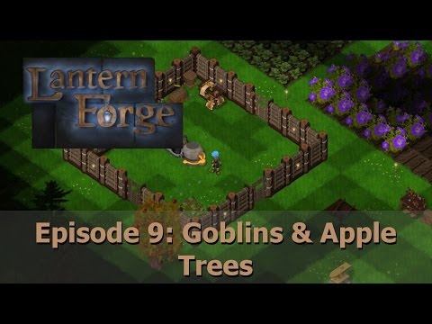 Lantern Forge - Episode 9: Goblins & Apple Trees