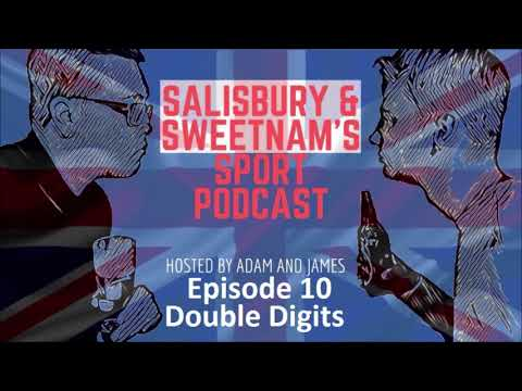 Salisbury and Sweetnam's Sport Podcast Episode 10- Double Digits