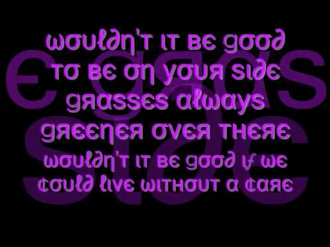 Wouldnt It Be Good Cascada {lyrics}