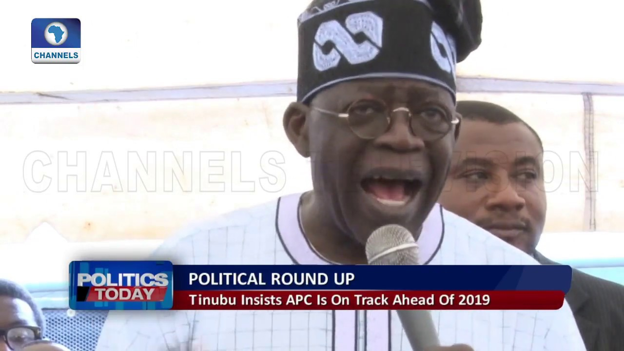 Political Round Up: Tinubu Insists APC Is On Track Ahead Of 2019