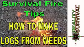 Survival Fire Tip - How To Make Logs From Weeds