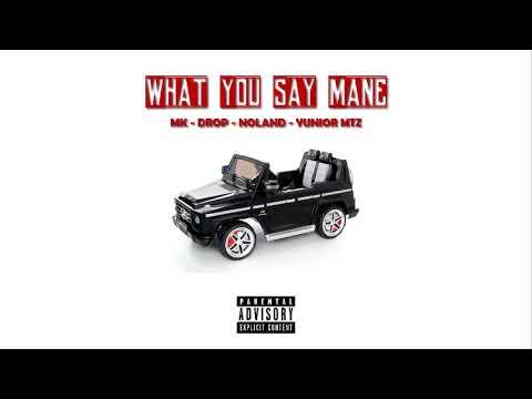 Drop.bam - What You Say Mane (Ft. Mk x Noland x Yunior Mtz)