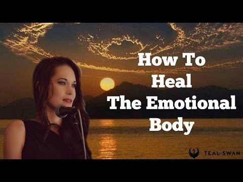 How To Heal The Emotional Body - Teal Swan