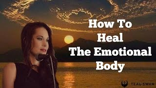 how to heal the emotional body teal swan