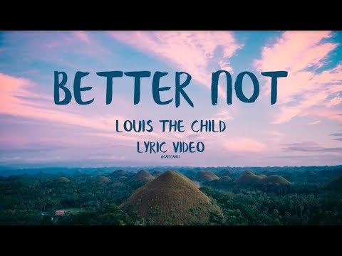 Louis The Child  Better Not Lyric  ft Wafia
