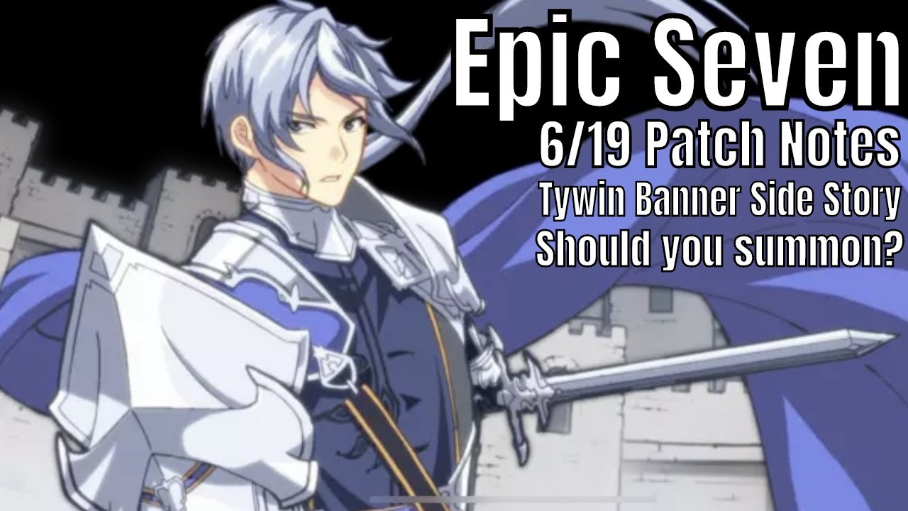Epic Seven: 6/19 Patch Notes Thoughts/Tywin Should You Summon