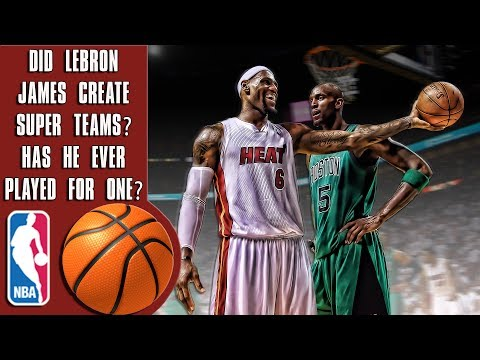 Did Lebron James create super teams? Has he ever played on one?