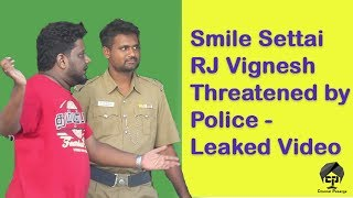 Smile Settai RJ Vignesh Threatened by Police - Leaked Video | Prank | Chennai Pasanga