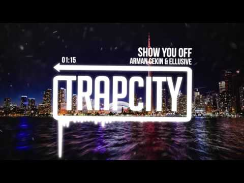 Arman Cekin & Ellusive - Show You Off (feat. Xuitcasecity)