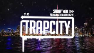 Arman Cekin amp; Ellusive  Show You Off (feat Xuitcasecity)