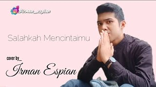 Salahkah mencintaimu[Official Lyric cover by irman espian]