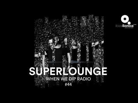 Superlounge - When We Dip Radio #44 [19.1.18]