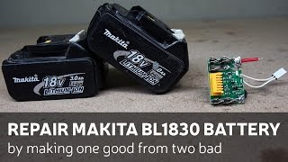 Repair Makita BL1830 Battery By Making One Good From Two Bad