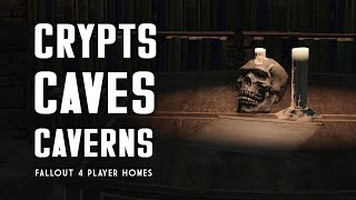 Crypts, Caves, & Caverns - Fallout 4 Player Home Mods