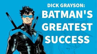 Exploring Dick Grayson - Batman's Greatest Success