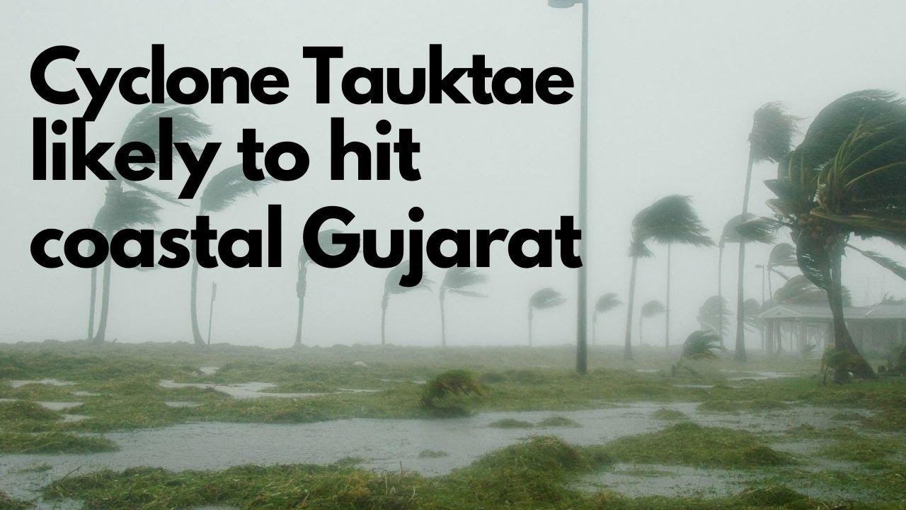 Cyclone Tauktae may hit coastal regions of Gujarat by May 18