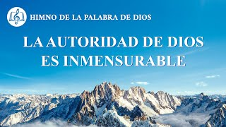 Canción cristiana | La autoridad de Dios es inmensurable
