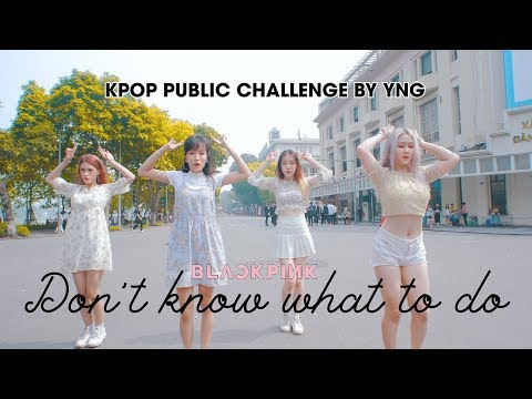 [KPOP PUPLIC CHALLENGE] BLACKPINK 블랙핑크 - Don't Know What To Do Dance Cover By YNG