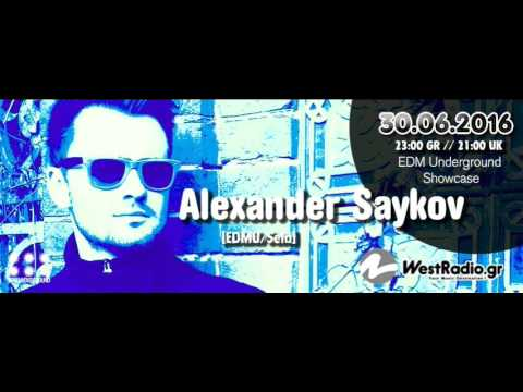 Alexander Saykov @ EDM Underground Showcase 30 6 2016 www westradio gr