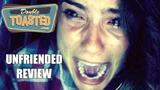 UNFRIENDED - Double Toasted Video Review