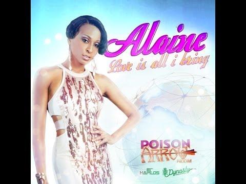 ALAINE - LOVE IS ALL I BRING - POISON ARROW RIDDIM - DYNASTY - 21ST HAPILOS DIGITAL