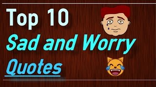 Worry Quotes - Top 10 Sad Quotes that make you cry