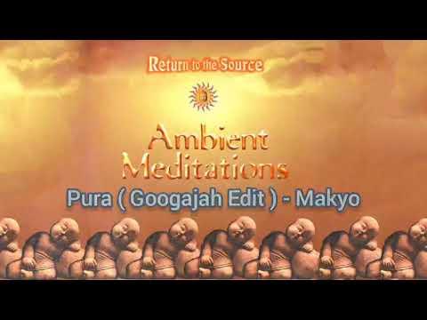 Makyo - Pura ( Googajah Edit ) - Ambient Meditations