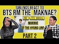 Siblings react to BTS' Kim Namjoon : The Maknae of the Hyung Line Part 1💜😂🤦♀️| REACTION 2/2