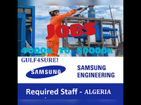 NEW JOBS ALGERIA NORTH AFRICA COMPANY NAME SAMSUNG ENGINEERING L.L.C. 40000.TO  80000.