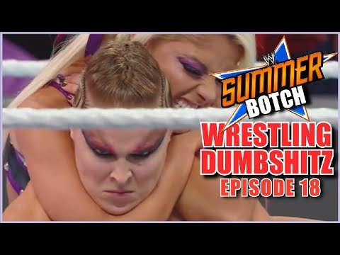 Wrestling Dumb Shitz | Episode 18 - WWE SummerBotch